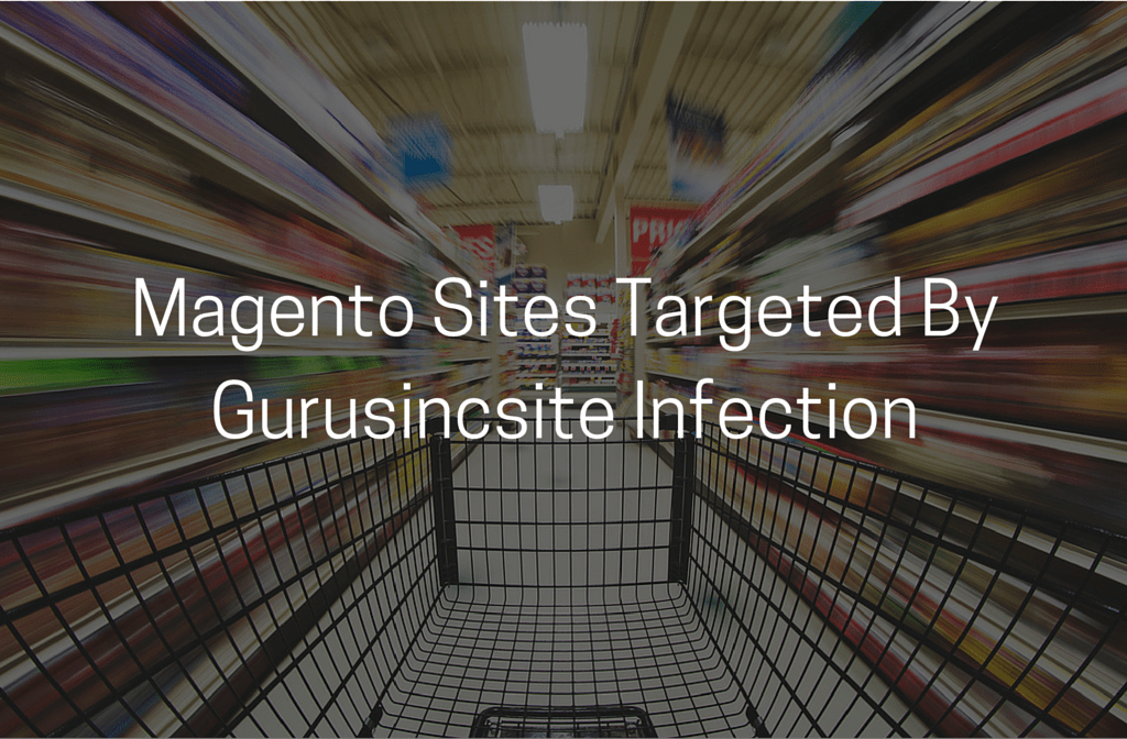 Magento Sites Targeted By Gurusincsite Infection
