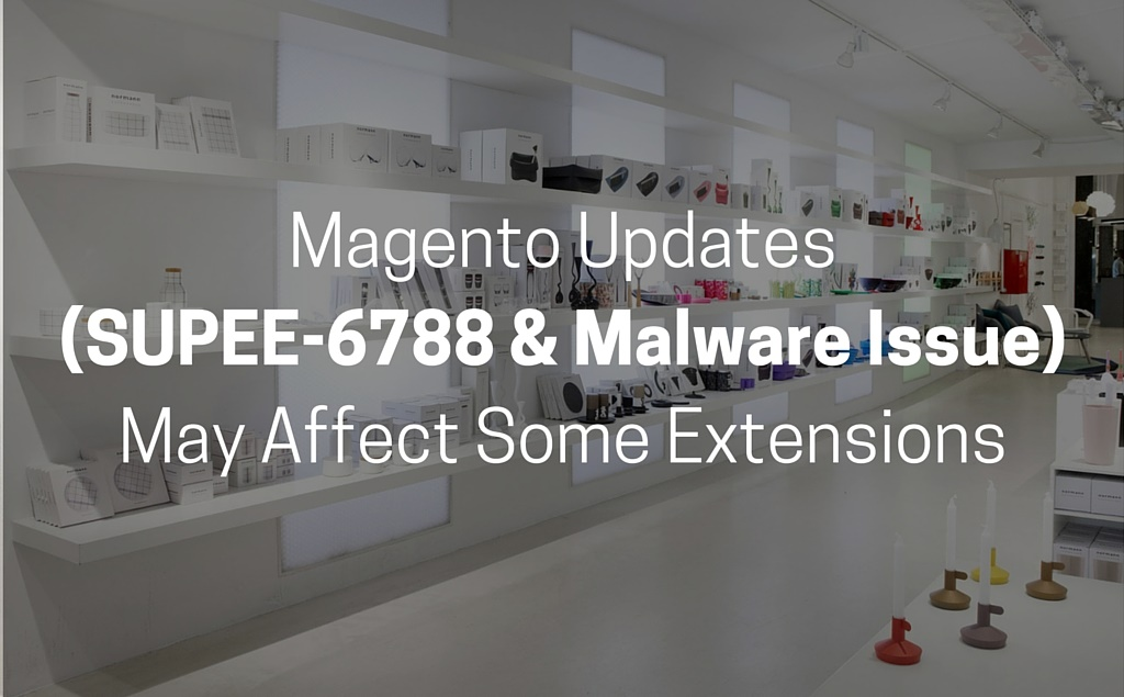 Magento Updates (SUPEE-6788 & Malware Issue) May Affect Some Extensions