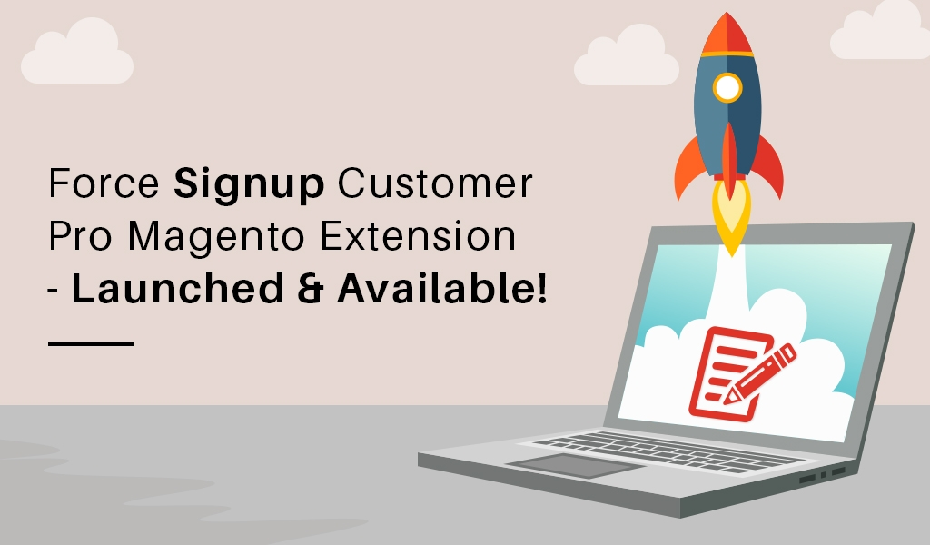 Force Signup Customer Pro Magento Extension – Launched & Available!