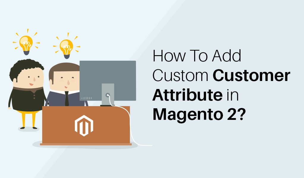 How-To-Add-Custom-Customer-Attribute-in-Magento-2