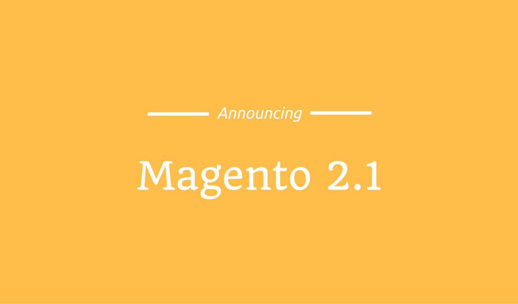 Announcing Magento 2.1 Release