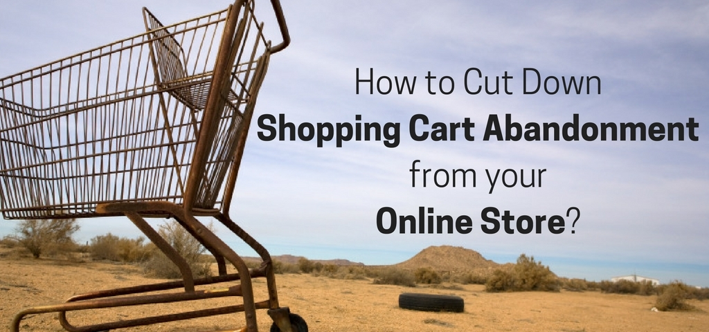 How to Cut Down Shopping Cart Abandonment from your Online Store