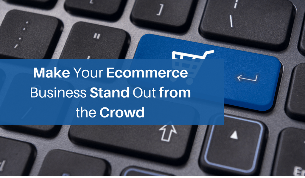 Make Your Ecommerce Business Stand Out from the crowd (1)