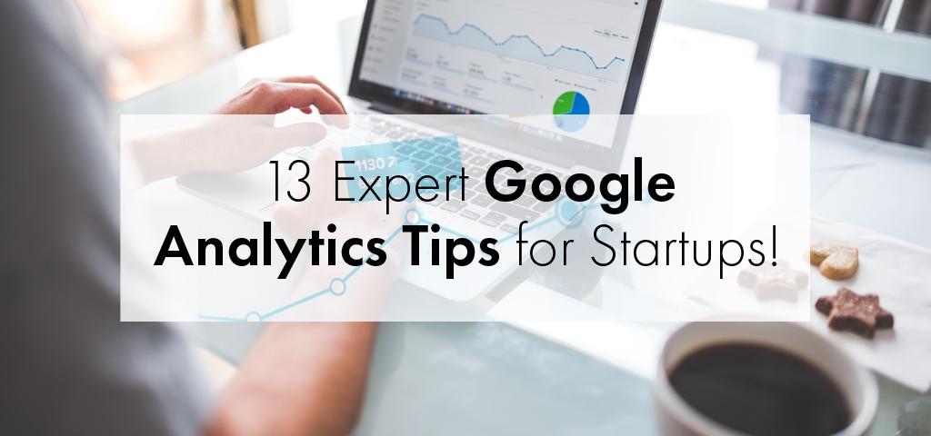13 Expert Google Analytics Tips for Startups!