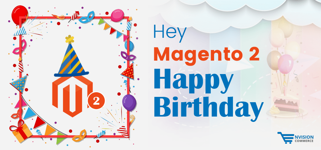 Hey Magento 2, Happy Birthday!