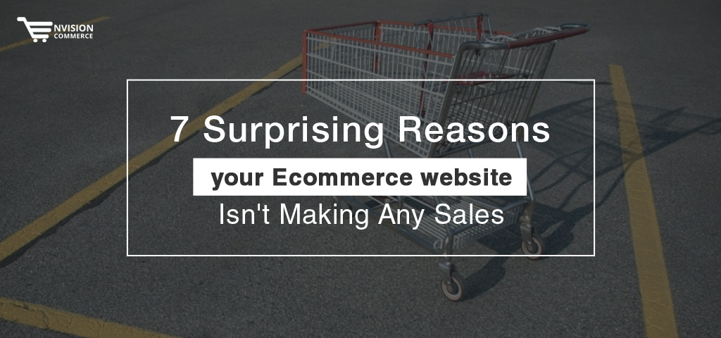 7 Surprising Reasons your Ecommerce Website Isn't Making Any Sales