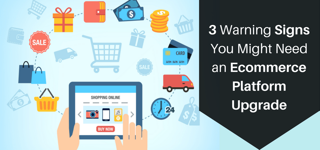 3 Warning Signs You Might Need an Ecommerce Platform Upgrade