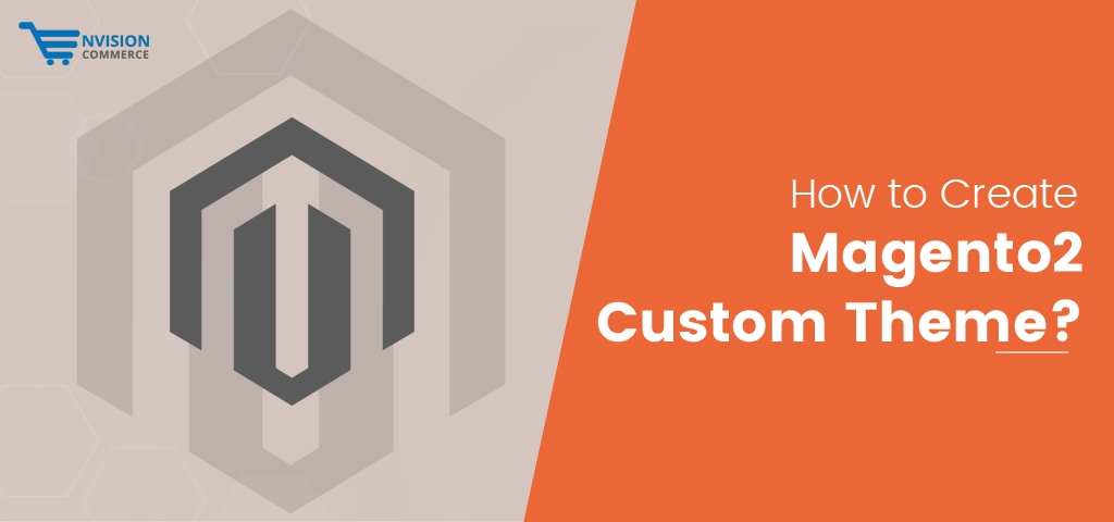 How to Create Magento2 Custom Theme?