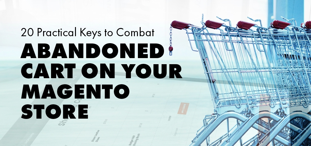 20-Practical-Keys-to-Combat-Abandoned-Cart-on-Your-Magento-Store