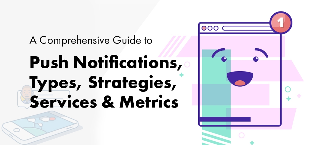 A-Comprehensive-Guide-to-Push-Notifications,-Types,-Strategies,-Services-&-Metrics