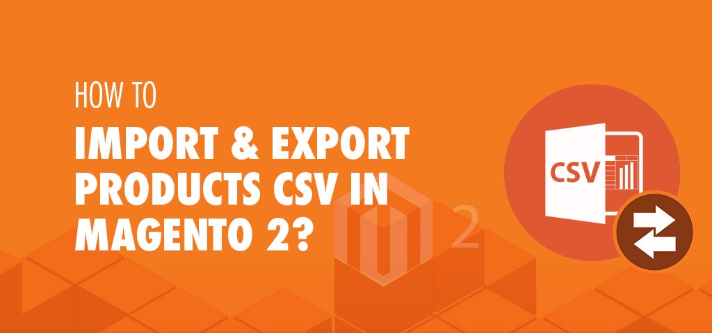How-to-Import-&-Export-Products-CSV-in-Magento-2