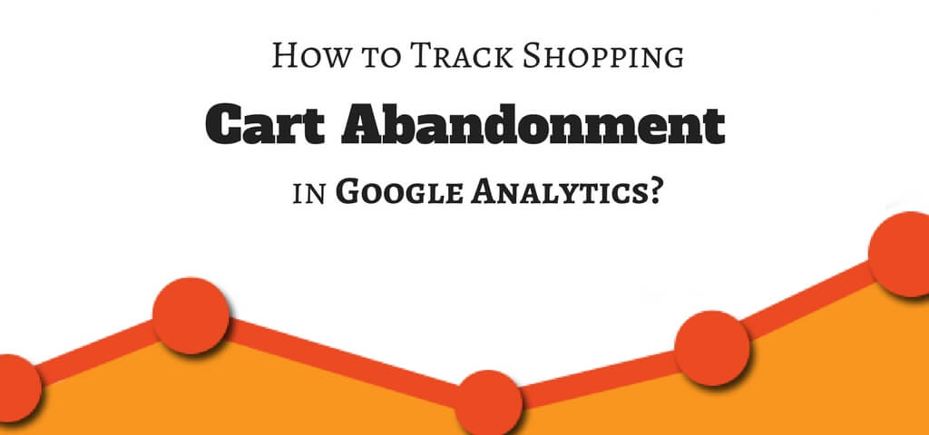 How to Track Shopping Cart Abandonment in Google Analytics-