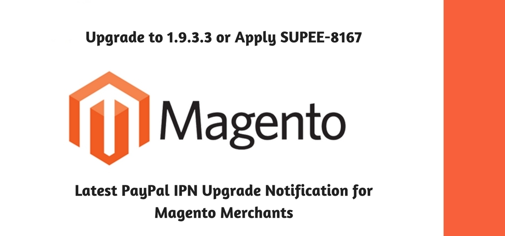 Upgrade to 1.9.3.3 or Apply SUPEE-8167 – Latest PayPal IPN Upgrade Notification for Magento Merchants