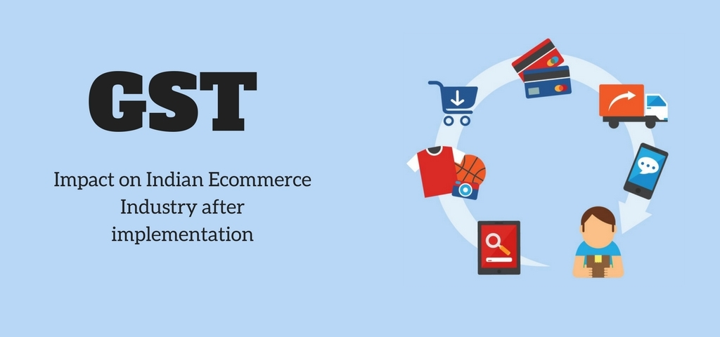 Impact of GST on Indian Ecommerce Industry after implementation