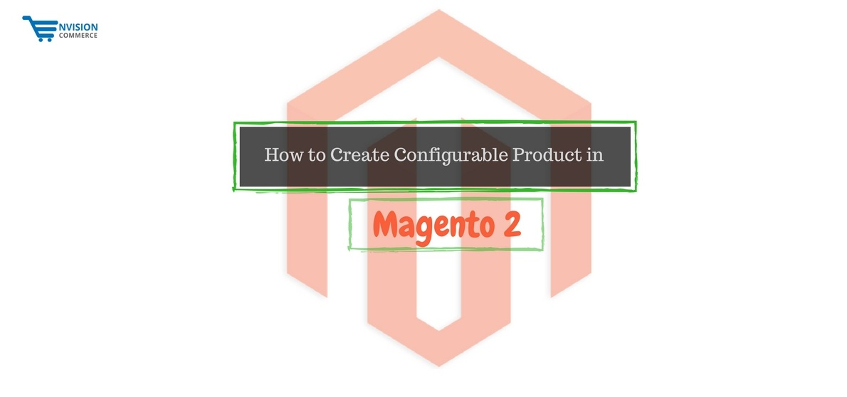 How to Create Configurable Product in Magento 2