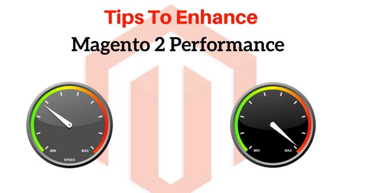 Tips To Enhance Magento 2 Performance